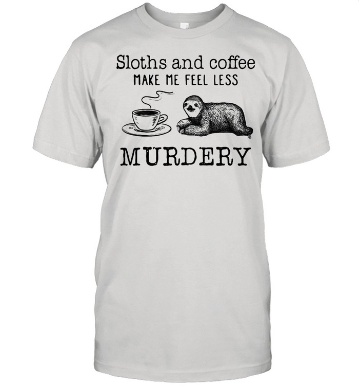 Sloths And Coffee Make My Feel Less Murdery  Classic Men's T-shirt