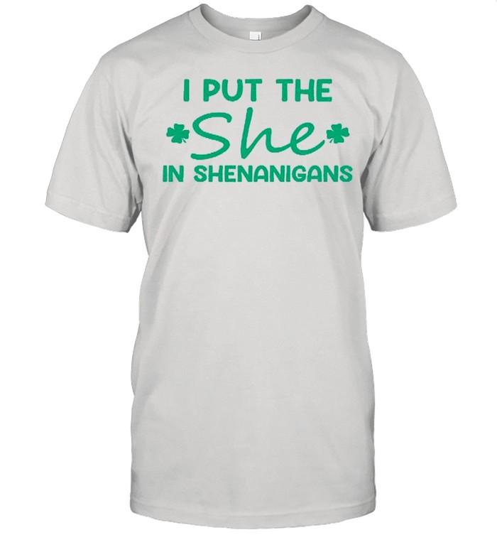 I Put The She In Shenanigans shirt Classic Men's T-shirt