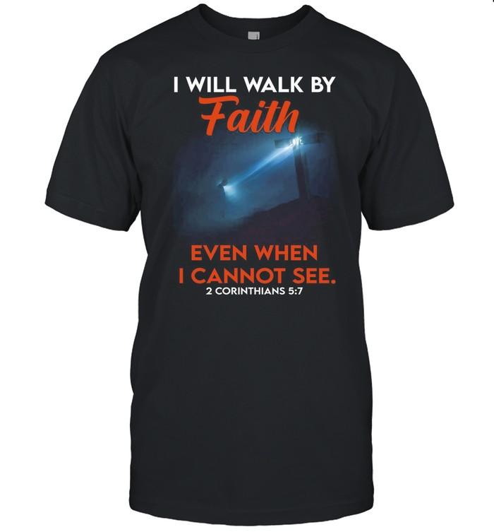 I Will Walk By Faith Even When I Cannot See 2 Corinthians 5 7 shirt Classic Men's T-shirt