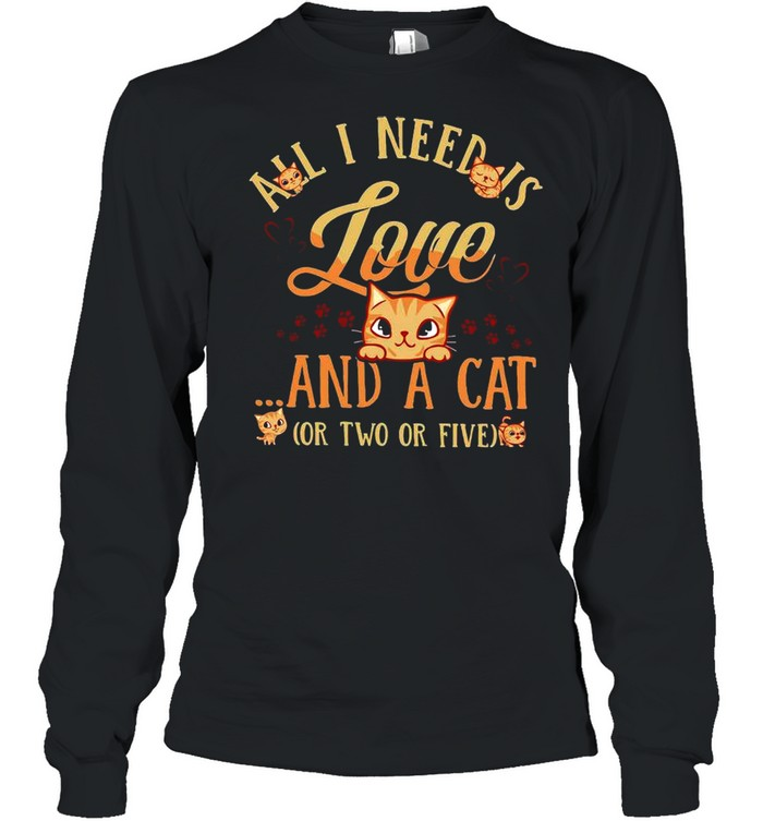 All i need is love and a cat or two or five shirt Long Sleeved T-shirt