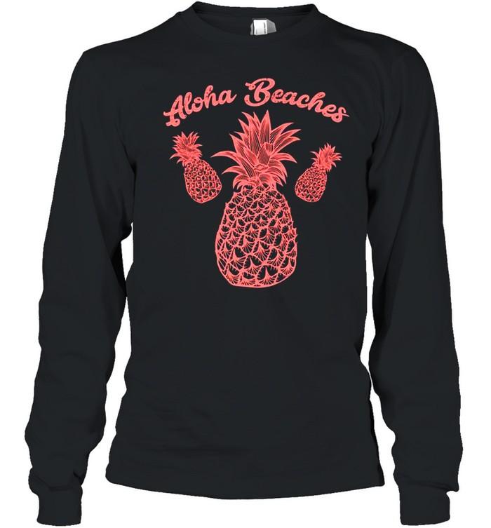 Aloha Beaches Hawaii Beach Pineapple Vacation shirt Long Sleeved T-shirt