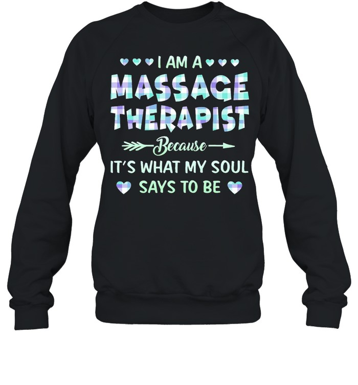 I am an Massage Therapist because Its what My soul says to be shirt Unisex Sweatshirt