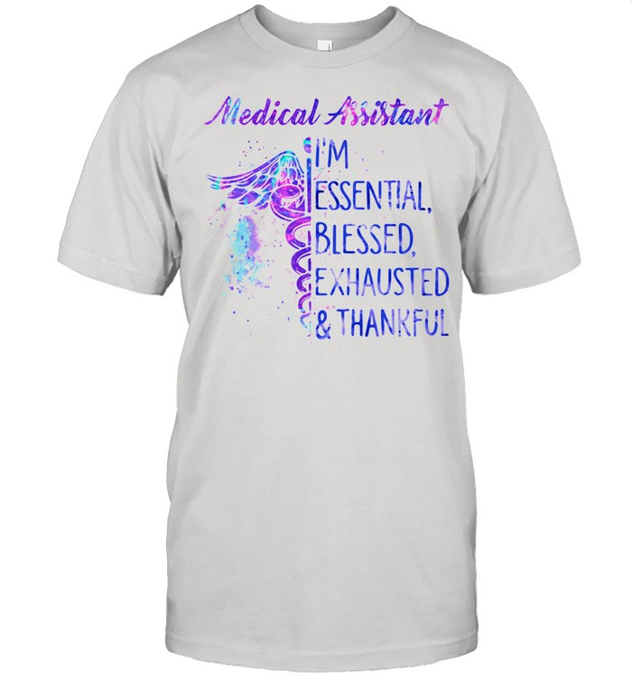 Medical Assistant I'm Essential Blessed Exhausted Thankfull  Classic Men's T-shirt