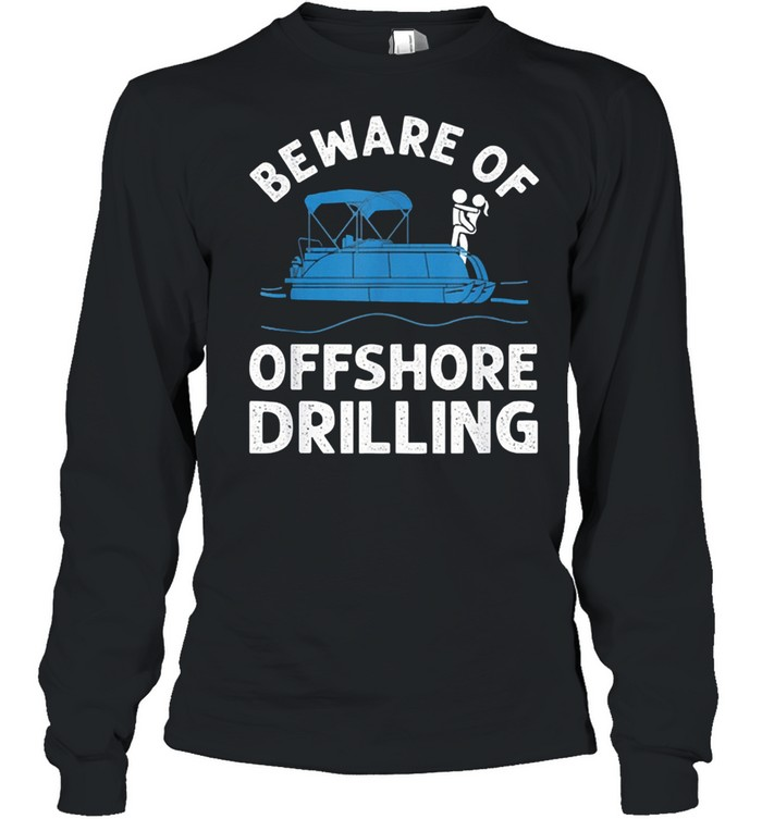 Beware of offshore drilling shirt Long Sleeved T-shirt