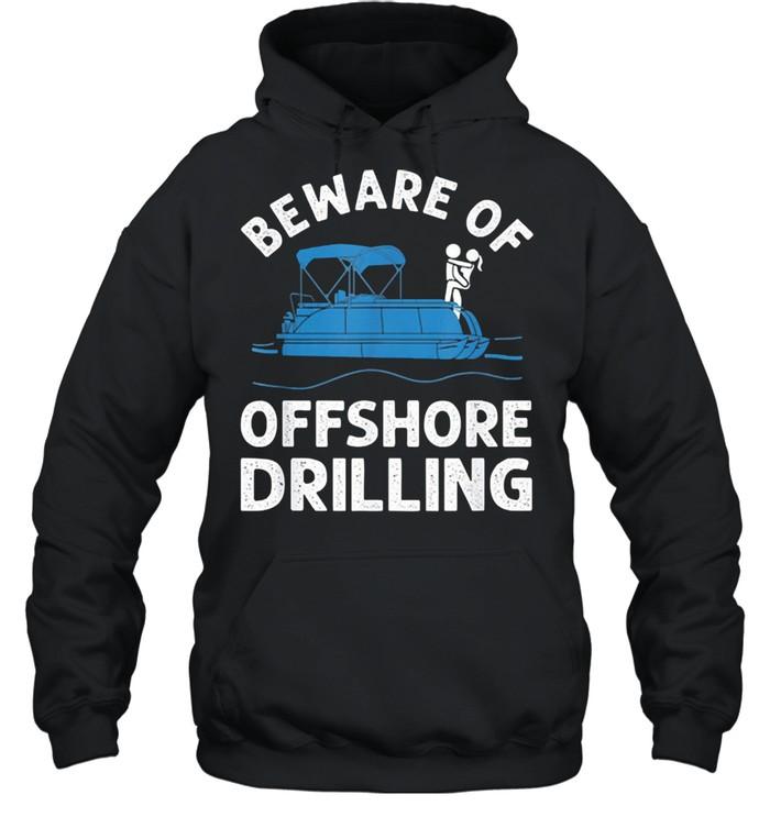 Beware of offshore drilling shirt Unisex Hoodie