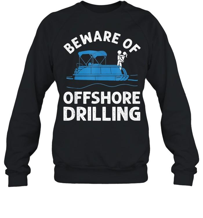 Beware of offshore drilling shirt Unisex Sweatshirt