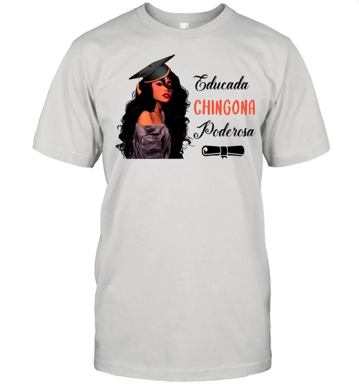 Educada Chingona Poderosa shirt