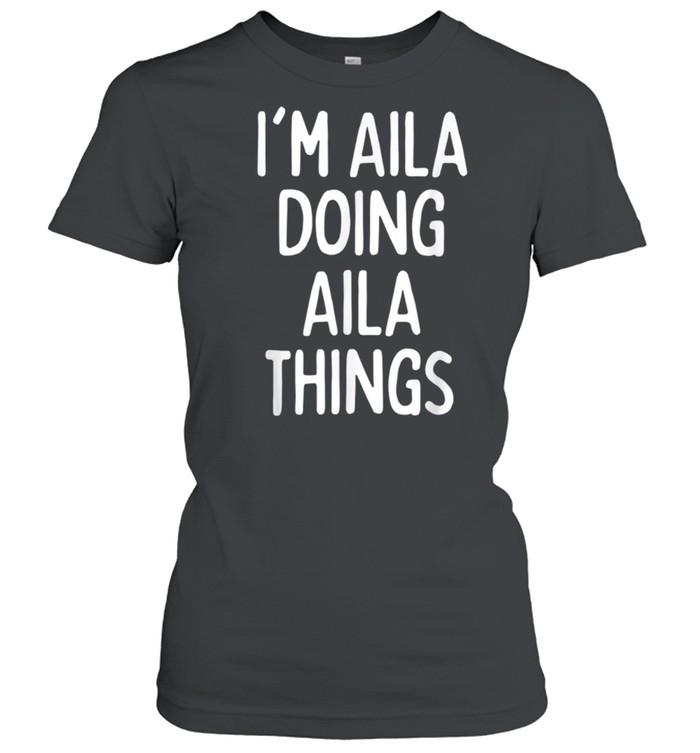 I'm Aila Doing Aila Things, First Name shirt Classic Women's T-shirt