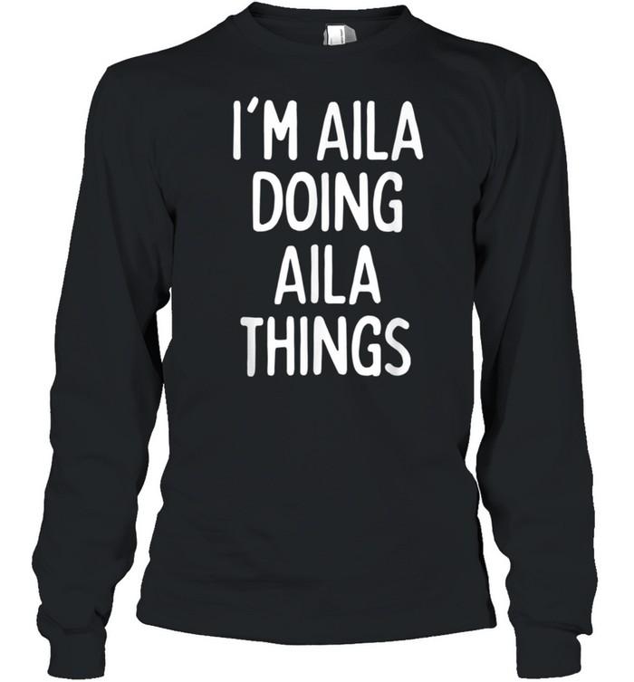 I'm Aila Doing Aila Things, First Name shirt Long Sleeved T-shirt