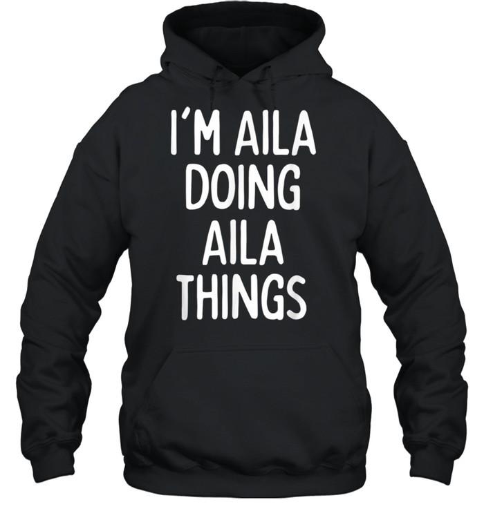 I'm Aila Doing Aila Things, First Name shirt Unisex Hoodie