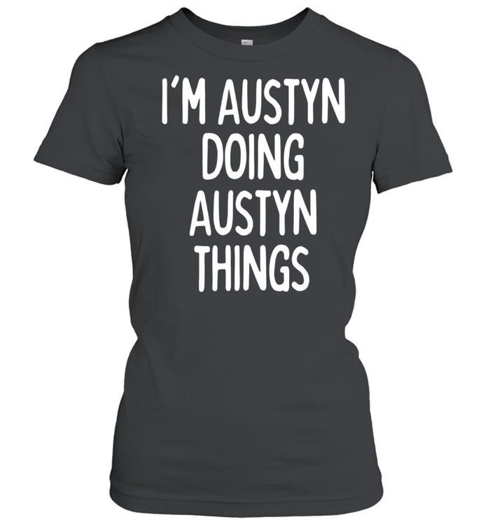 I'm Austyn Doing Austyn Things, First Name shirt Classic Women's T-shirt