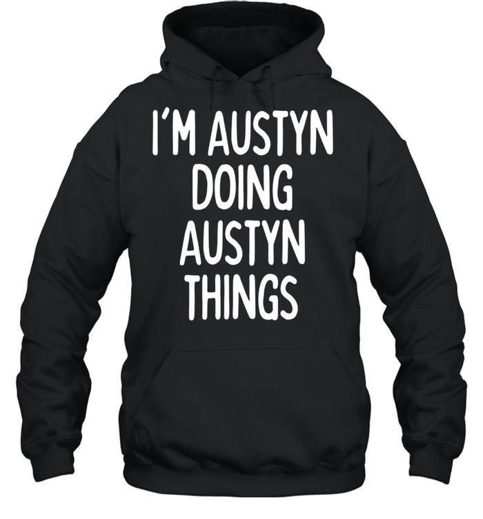 I'm Austyn Doing Austyn Things, First Name shirt Unisex Hoodie