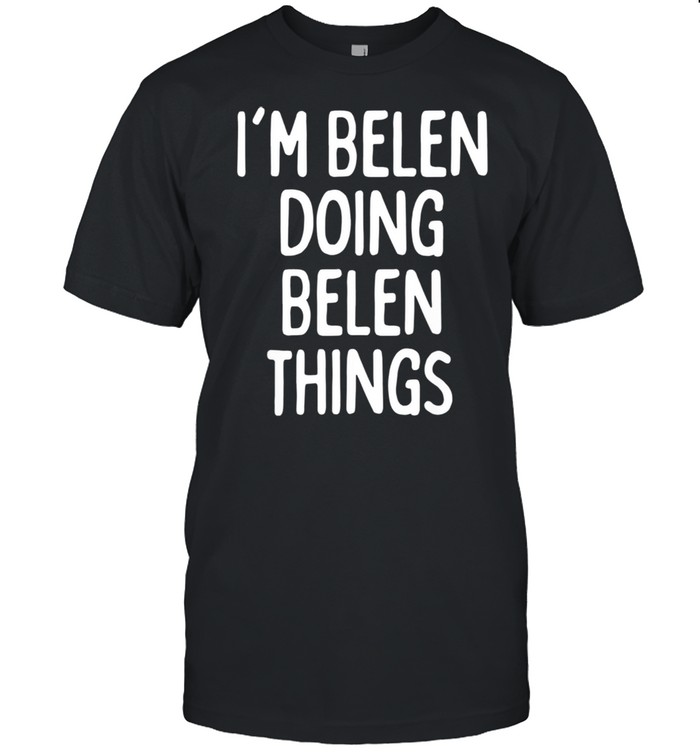 I'm Belen Doing Belen Things, First Name shirt Classic Men's T-shirt