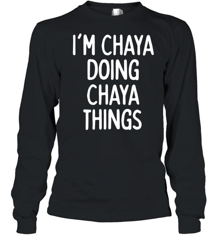 I'm Chaya Doing Chaya Things, First Name shirt Long Sleeved T-shirt