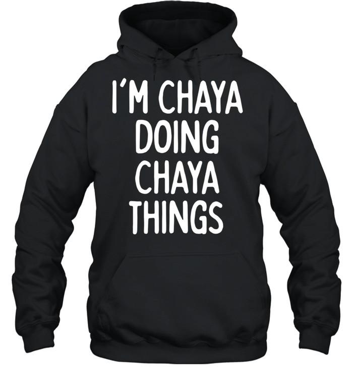 I'm Chaya Doing Chaya Things, First Name shirt Unisex Hoodie