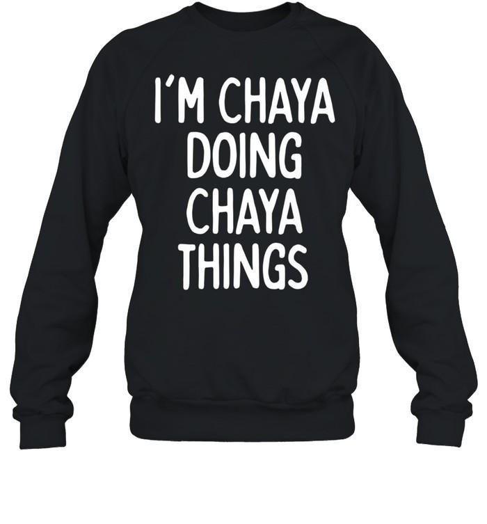 I'm Chaya Doing Chaya Things, First Name shirt Unisex Sweatshirt