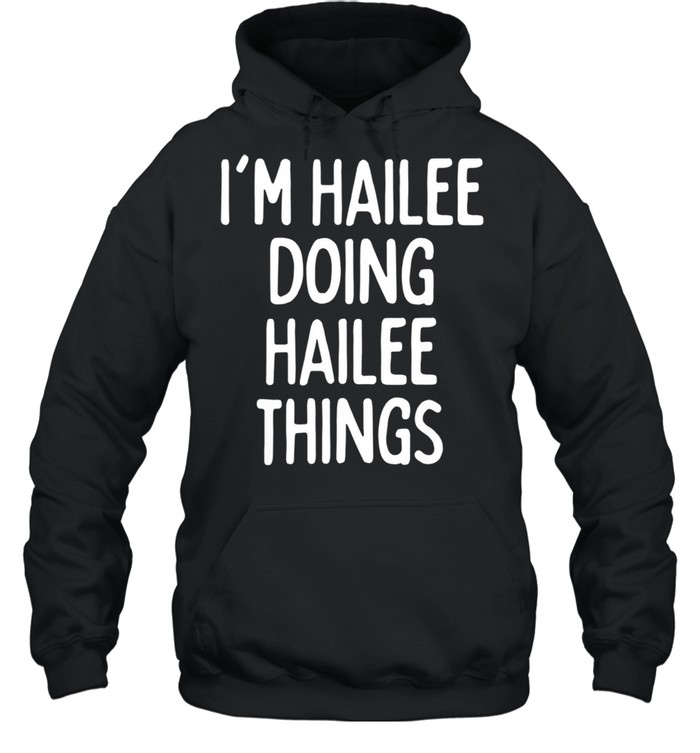 I'm Hailee Doing Hailee Things, First Name shirt Unisex Hoodie
