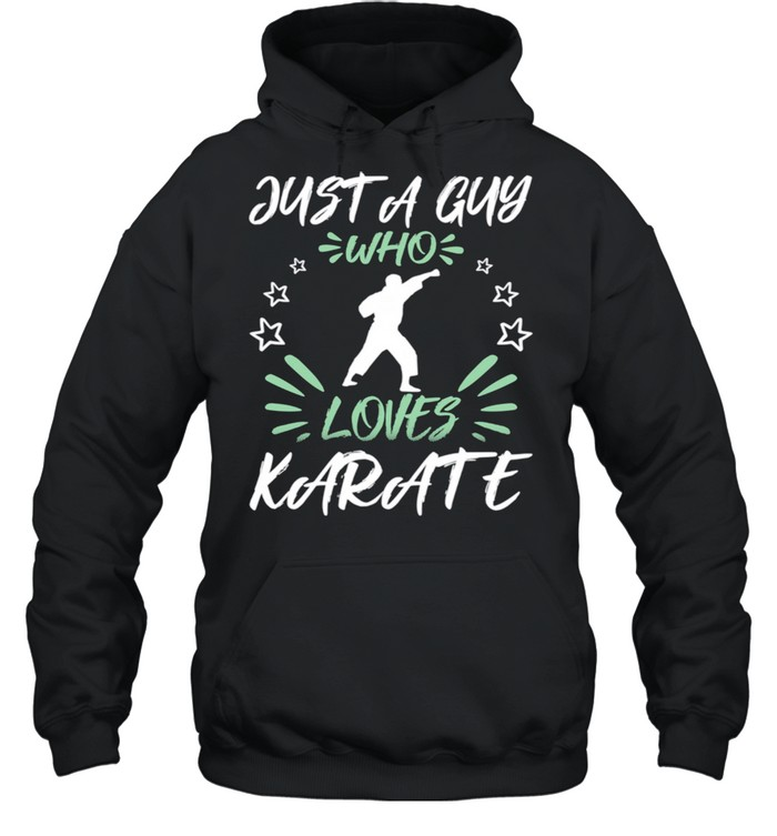 Just A Guy Who Loves Karate shirt Unisex Hoodie