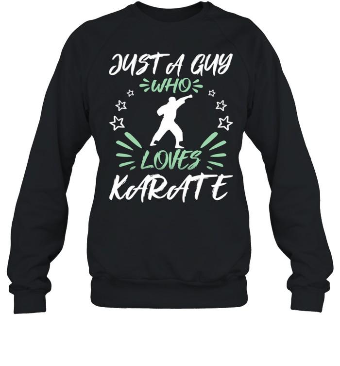Just A Guy Who Loves Karate shirt Unisex Sweatshirt