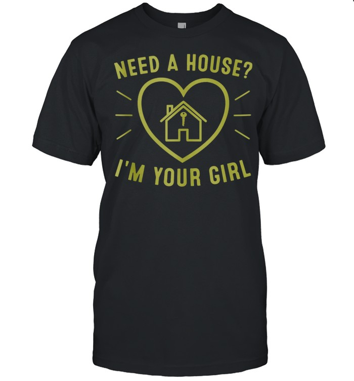 Nees a house Im your girl shirt Classic Men's T-shirt