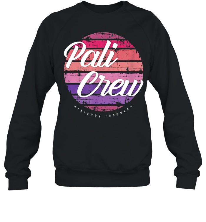 Pali Crew Friends Forever  Unisex Sweatshirt