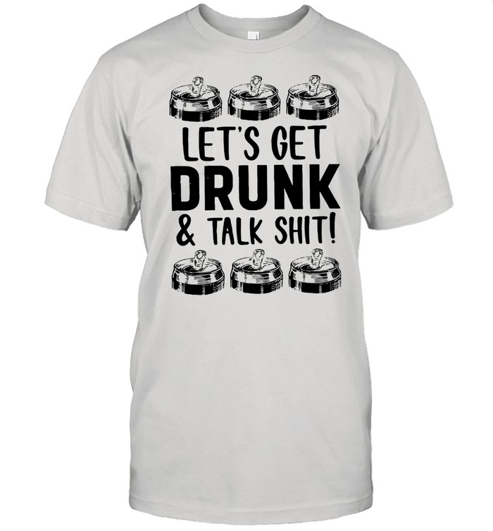 Let's Get Drunk And Talk Shit  Classic Men's T-shirt