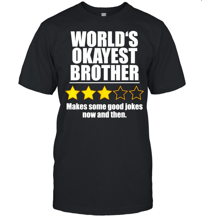 World's Okayest Brother Makes Some Good Jokes Now And Then Recommend Three Stars  Classic Men's T-shirt