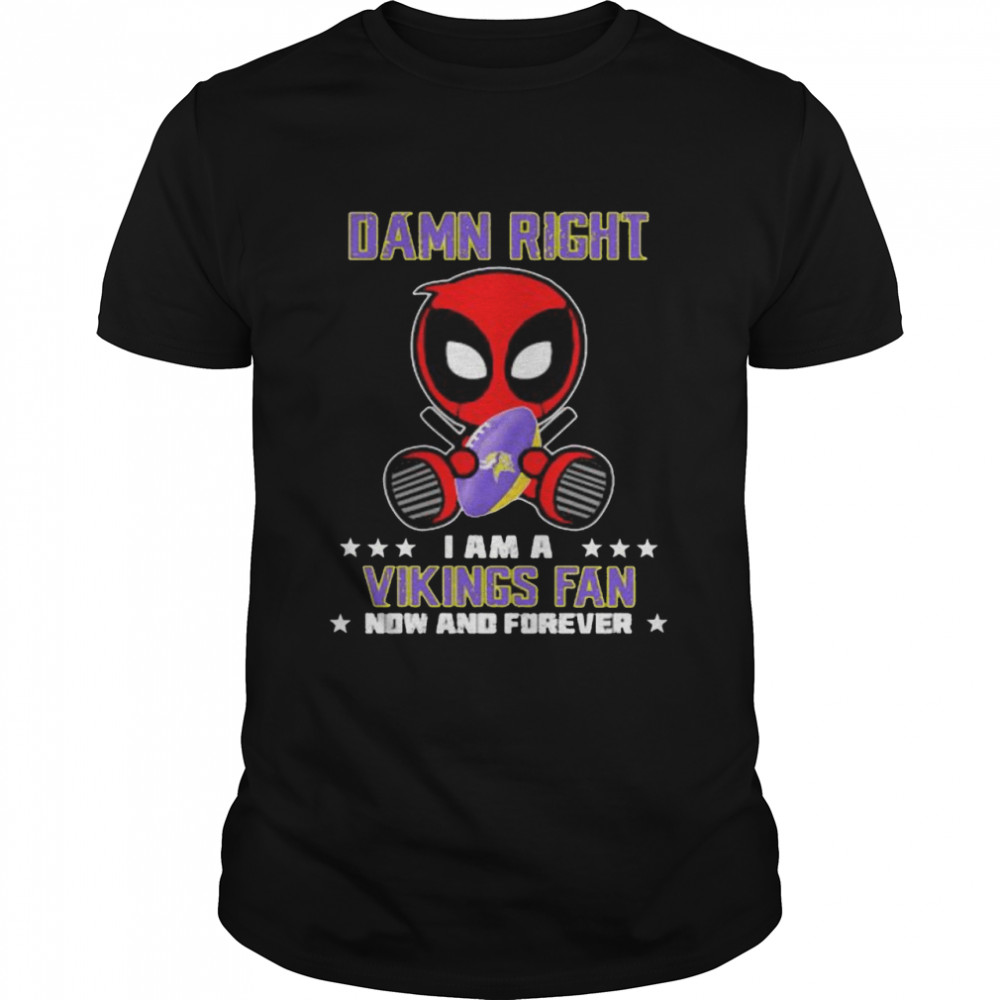 Damn Right I AM A Vikings Fan Now And Forever Stars Deadpool  Classic Men's T-shirt