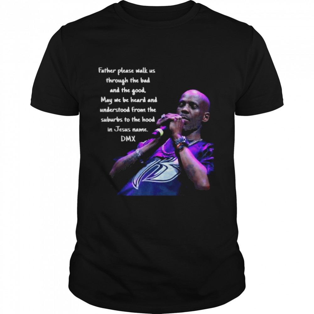 Father Please Walk Us Through The Bad And The Good May We Be Heard And Understood From The Suburds To The in Jesus name DMX  Classic Men's T-shirt