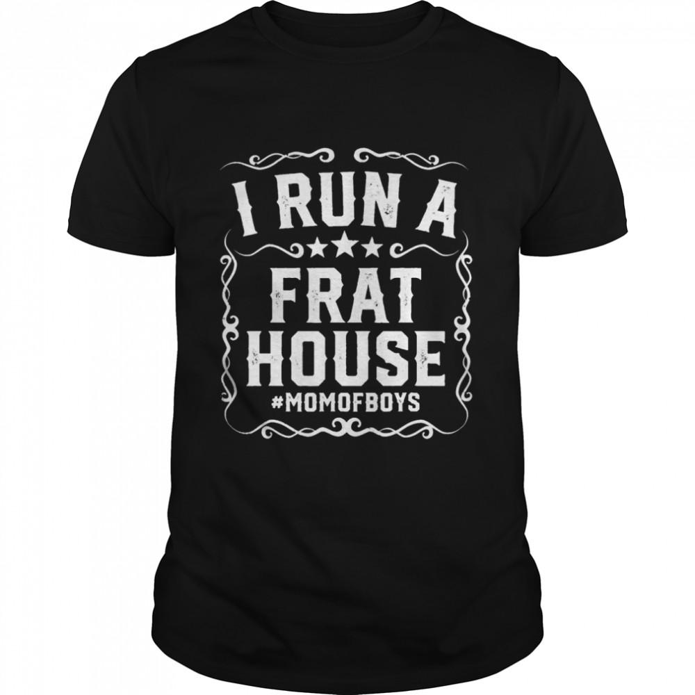 I run a frat house funny mom of boys shirt Classic Men's T-shirt