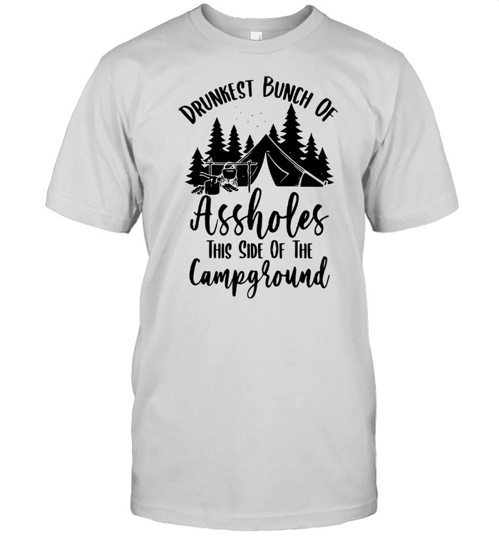 Drunkest Bunch Of Assholes This Side Of The Campground  Classic Men's T-shirt