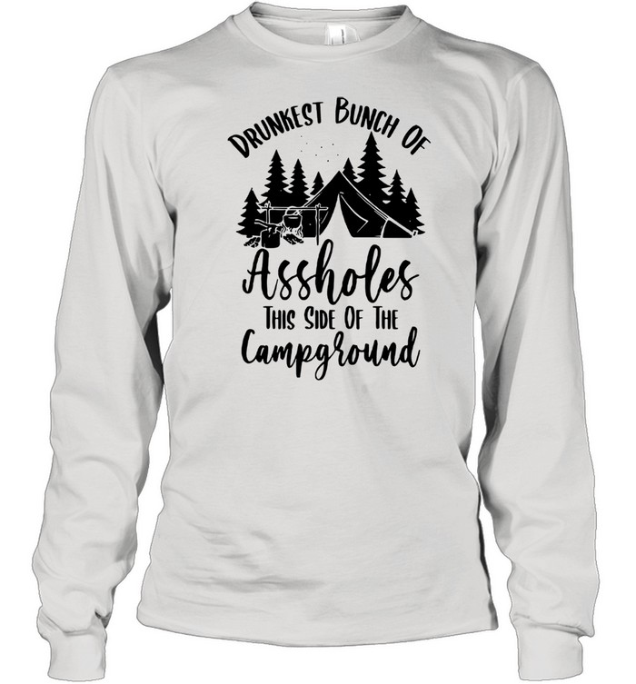 Drunkest Bunch Of Assholes This Side Of The Campground Long Sleeved T-shirt