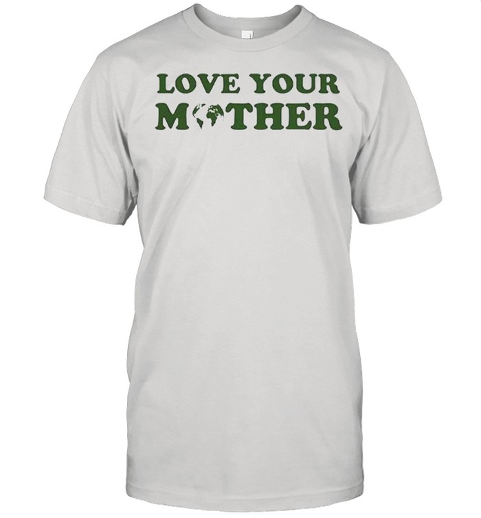 Love your mother earth shirt Classic Men's T-shirt