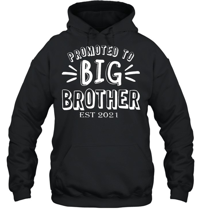 Promoted to big brother est 2021 shirt Unisex Hoodie