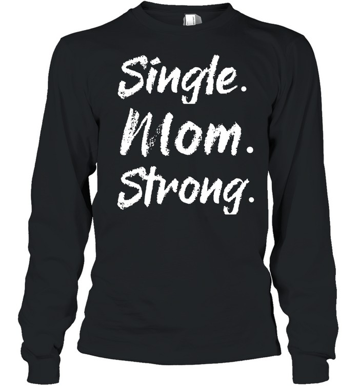 Single Mom Strong shirt Long Sleeved T-shirt