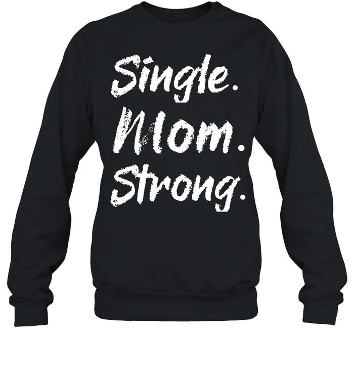 Single Mom Strong shirt Unisex Sweatshirt