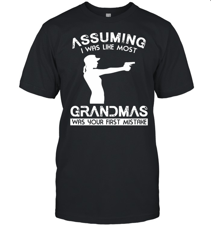 Assuming I was like most grandmas was your first mistake shirt Classic Men's T-shirt