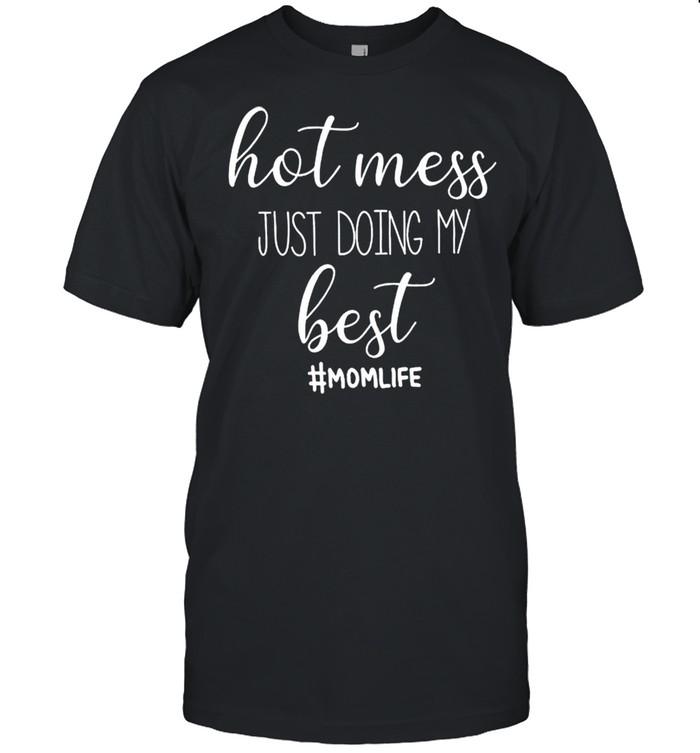Hot mess just doing my best Mom life shirt Classic Men's T-shirt