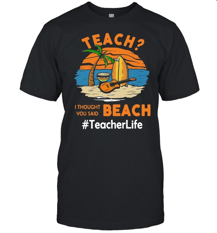 Teach I Thought You Said Beach #Teacher Life T-shirt Classic Men's T-shirt