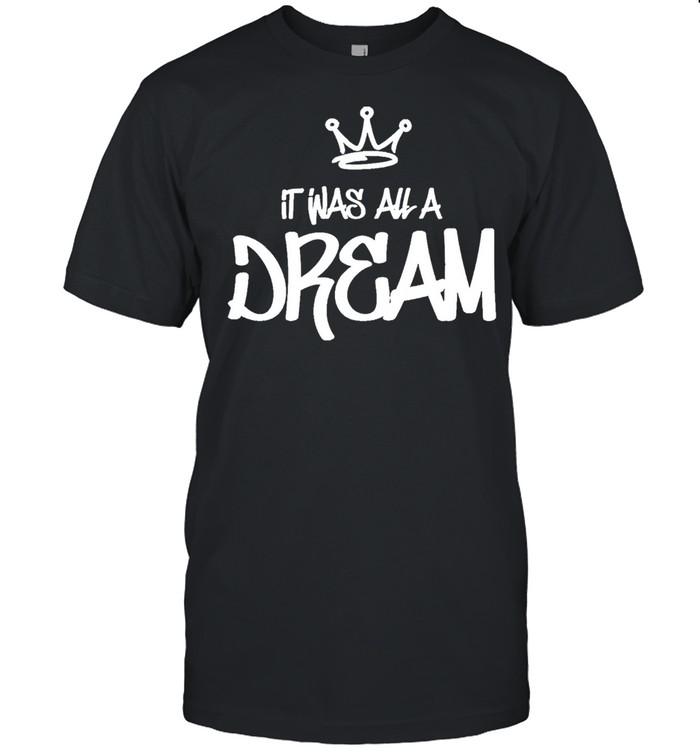 It was all a dream shirt Classic Men's T-shirt