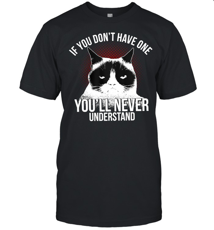 Cat If You dont have one Youll never Understand shirt Classic Men's T-shirt