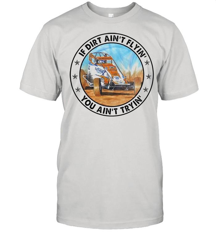 If dirt aint flyin you aint tryin shirt Classic Men's T-shirt