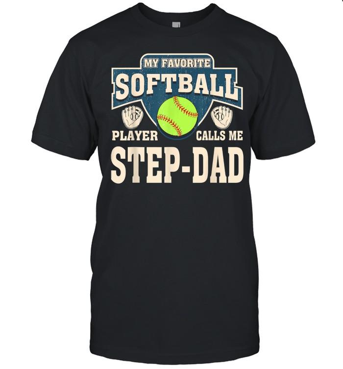 My Favorite Softball Player Calls Me Step-Dad  Classic Men's T-shirt