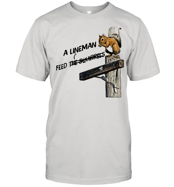 A LinemanFeed The Squirrels  Classic Men's T-shirt