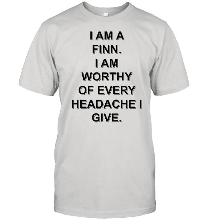 I am a finn I am worthy of every headache I give shirt Classic Men's T-shirt