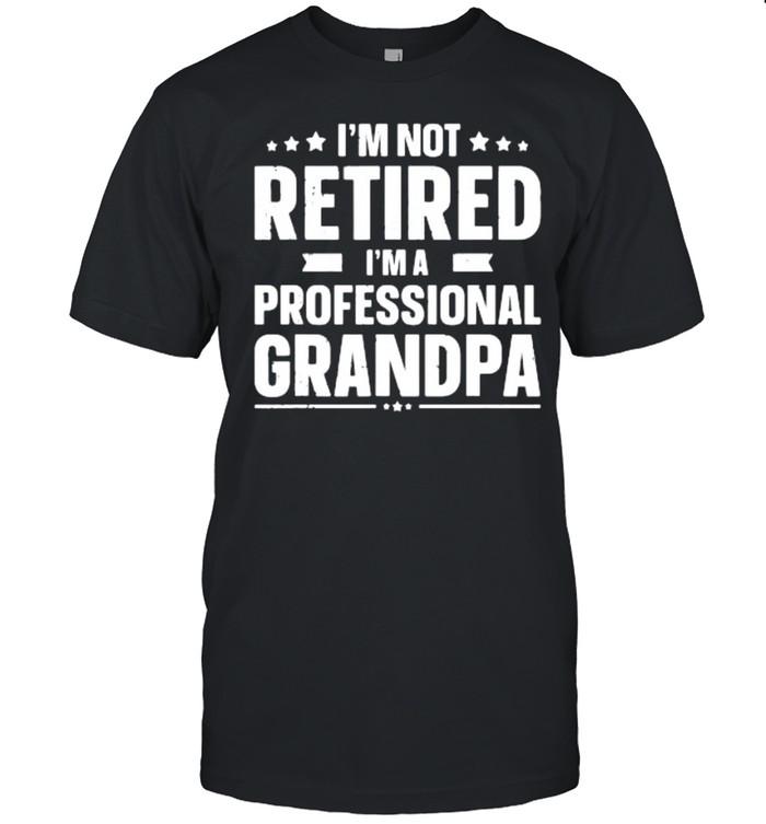 I'm not retired I'm a professional grandpa shirt Classic Men's T-shirt