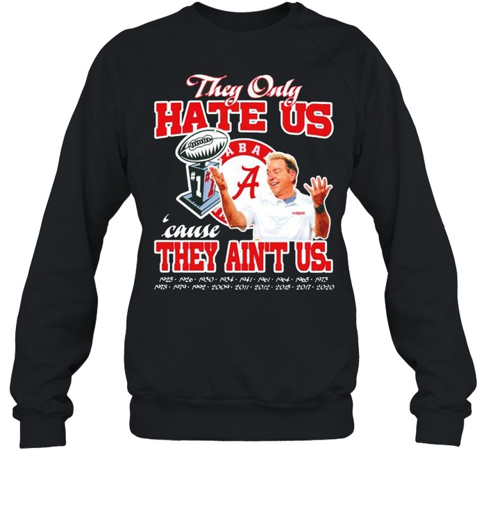 Alabama Crimson Tide they only hate us cause they aint us shirt Unisex Sweatshirt