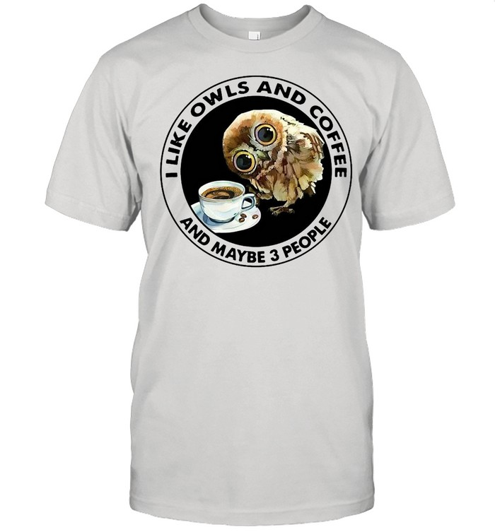 I Like Owls And Coffee And Maybe 3 People T-shirt Classic Men's T-shirt