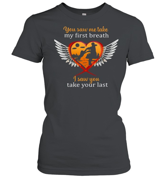 Father And Son You Saw Me Take My First Breath I Saw You Take Your Last T-shirt Classic Women's T-shirt