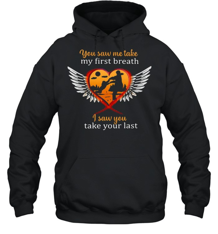Father And Son You Saw Me Take My First Breath I Saw You Take Your Last T-shirt Unisex Hoodie